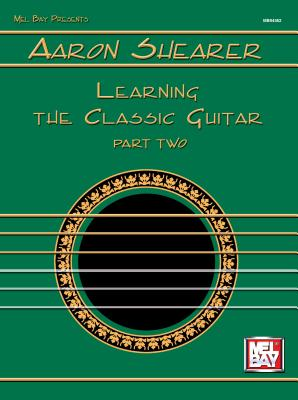 Aaron Shearer Learning the Classic Guitar Part 2 - Shearer, Aaron