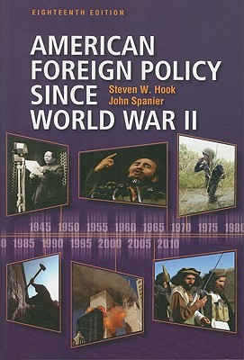 American Foreign Policy Since World War II - Hook, Steven W, and Spanier, John
