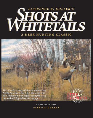 Shots at Whitetails - Koller, Lawrence R, and Durkin, Patrick (Editor), and Koller, Larry