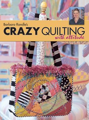 Barbara Randle's Crazy Quilting with Attitude - Randle, Barbara