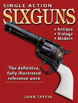 Single Action Sixguns - Taffin, John