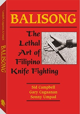 Balisong: The Lethal Art of Filipino Knife Fighting - Campbell, Sid, and Gary, Cagaanan, and Cagaanan, Gary
