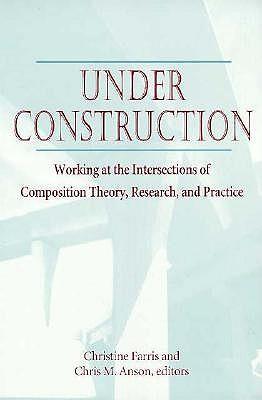Under Construction - Anson, Chris M (Editor), and Farris, Christine (Editor)
