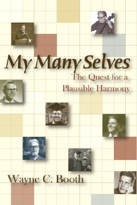 My Many Selves: The Quest for a Plausible Harmony - Booth, Wayne C