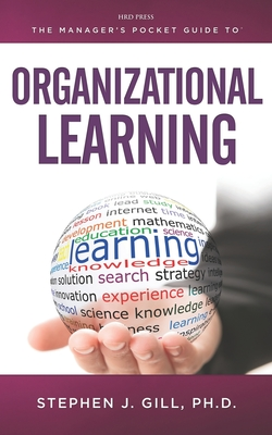 The Manager's Pocket Guide to Organizational Learning - Gill, Stephen J