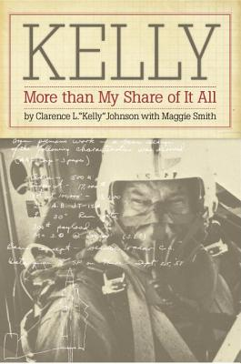 Kelly: More Than My Share of It All - Johnson, Clarence L Kelly, and Smith, Maggie, and Geary, Leo (Foreword by)