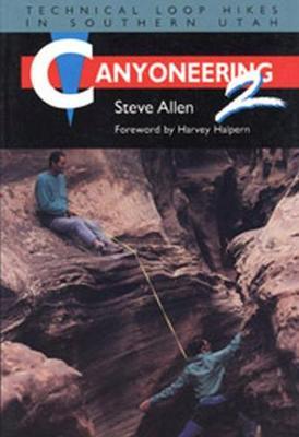 Canyoneering 2 - Allen, Steve, and Halpern, Harvey (Foreword by)