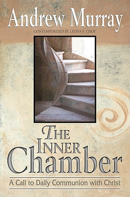 The Inner Chamber: A Call to Daily Communion with Christ - Murray, Andrew, and Choy, Leona F
