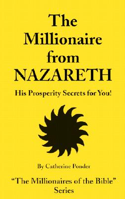 The Millionaire from Nazareth: His Prosperity Secrets for You! - Ponder, Catherine