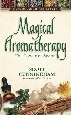 Magical Aromatherapy: The Power of Scent - Cunningham, Scott