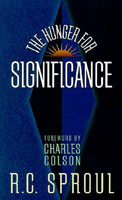 The Hunger for Significance - Sproul, R C, and Colson, Charles W (Foreword by)