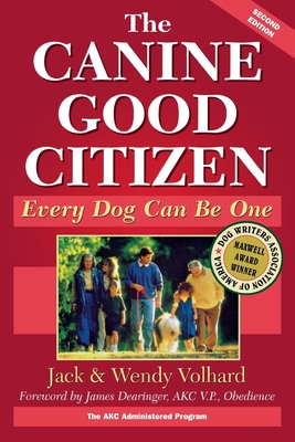 The Canine Good Citizen: Every Dog Can Be One - Volhard, Jack, and Volhard, Wendy, and Volhard, Joachim