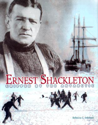 Ernest Shackleton: Gripped by the Antarctic - Johnson, Rebecca L