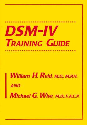 Dsm-IV Training Guide: Secondary Traumatic Stress Disorders in Those Who Treat the Traumatized - Reid, William H, and Reid William, H, and Wise, Michael G, Dr., M.D.