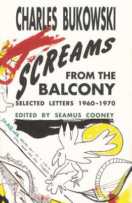 Screams from the Balcony - Bukowski, Charles