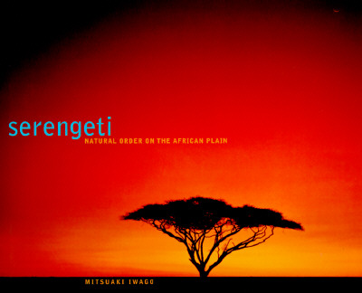 Serengeti: Natural Order on the African Plain - Iwago, Mitsuaki (Photographer), and Chronicle Books