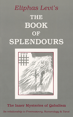 Book of Splendours: The Inner Mysteries of Qabalism: Its Relationship to Freemasonry, Numerology and Tarot - Levi, Eliphas, and Schors, W N (Designer)