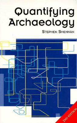 Quantifying Archaeology: Second Edition - Shennan, Stephen