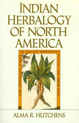 Indian Herbalogy of North America - Hutchens, Alma R, and Hutchens, Alam