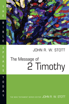 The Message of 2 Timothy - Stott, John R W