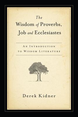 The Wisdom of Proverbs, Job & Ecclesiastes - Kidner, Derek