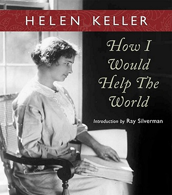 How I Would Help the World - Keller, Helen, and Silverman, Ray (Introduction by)