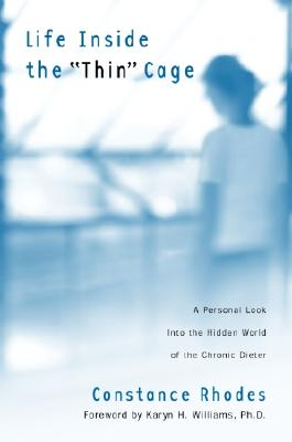 """Life Inside the """"Thin"""" Cage: A Personal Look Into the Hidden World of the Chronic Dieter - Rhodes, Constance, and Williams, Karyn H, PH.D. (Foreword by)"""