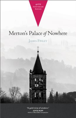 Merton's Palace of Nowhere - Finley, James, and Nouwen, Henri J M (Foreword by), and Hart, Patrick (Foreword by)