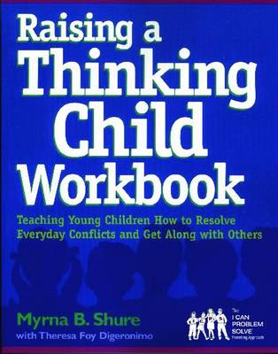 Raising a Thinking Child Workbook: Teaching Young Children How to Resolve Everyday Conflits and Get Along with Others - Shure, Myrna B, Ph.D
