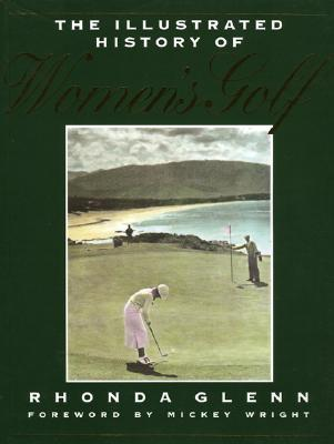 The Illustrated History of Women's Golf - Glenn, Rhonda