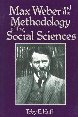 Max Weber and the Methodology of the Social Sciences - Huff, Toby E