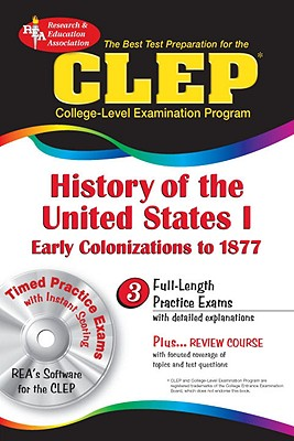 The Best Test Prep for the CLEP College-Level Examination Program: History of the United States I: Early Colonizations to 1877 - Research & Education Association (Creator)