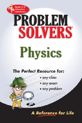 Physics Problem Solver - Ogden, James R, and Research & Education Association, and Rea