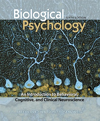 Biological Psychology: An Introduction to Behavioral and Cognitive Neuroscience - Breedlove, S Marc, and Rosenzweig, Mark R, Professor