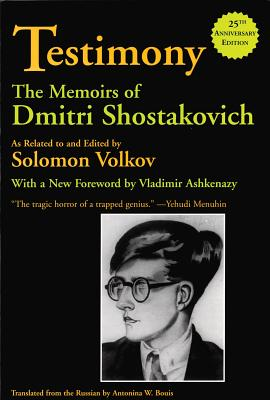 Testimony: The Memoirs of Dmitri Shostakovich - Shostakovich, Dmitrii Dmitrievich, and Shostakovich, Dmitri (Composer), and Volkov, Solomon (Editor)