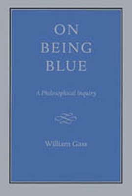 On Being Blue - Gass, William H, Mr., Ph.D.