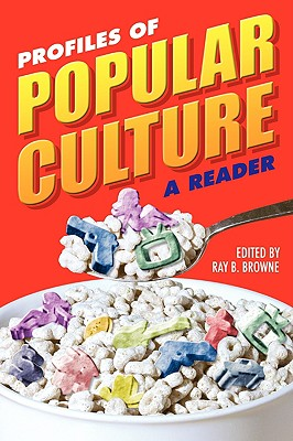 Profiles of Popular Culture: A Reader - Browne, Ray Broadus (Editor)