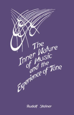 The Inner Nature of Music and the Experience of Tone - Steiner, Rudolf, and Wulsin, Alice (Editor), and St Goar, Maria (Translated by)