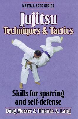 Jujitsu Techniques & Tactics - Musser, Doug, and Musser, Douglas, and Lang, Thomas