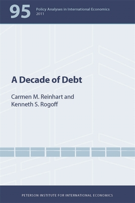 A Decade of Debt - Reinhart, Carmen M., and Rogoff, Kenneth S.