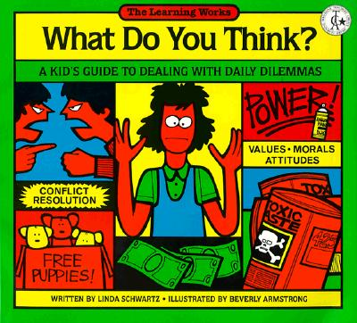 What Do You Think?: A Kid's Guide to Dealing with Daily Dilemmas - Schwartz, Linda, M.S