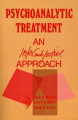 Psychoanalytic Treatment: An Intersubjective Approach - Stolorow, Robert, and Brandchaft, Bernard, and Atwood, George E