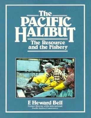 Pacific Halibut, the Resource, and the Fishery - Bell, Frederick Heward