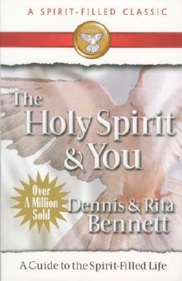 The Holy Spirit and You: A Study Guide to the Spirit Filled Life - Bennett, Dennis, Reverend, and Bennett, Rita (Preface by)