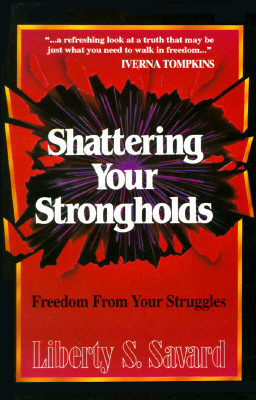 Shattering Your Strongholds: Freedom from Your Struggles - Savard, Liberty
