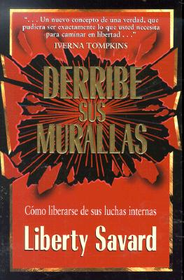 Derribe Sus Muralles: Como liberarse de sus luchas internas - Savard, Liberty, and Hernandez, Ana M (Translated by)