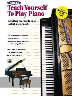 Alfred's Teach Yourself to Play Piano: Everything You Need to Know to Start Playing Now! - Palmer, Thomas, and Manus, Morty, and Palmer, Willard A