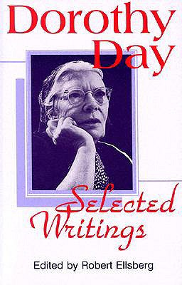 Dorothy Day, Selected Writings: By Little and by Little - Day, Dorothy, and Ellsberg, Robert (Editor)