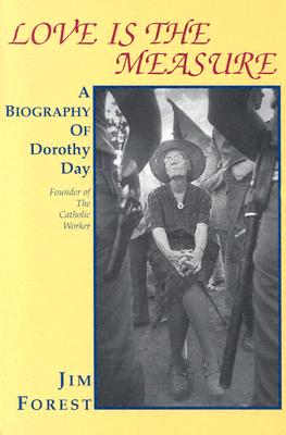 Love Is the Measure: A Biography of Dorothy Day - Forest, Jim