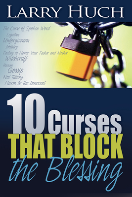 10 Curses That Block the Blessing - Huch, Larry